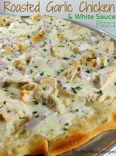 Good sauce recipe! Roasted Garlic Chicken & White Sauce Pizza | The Best Blog Recipes