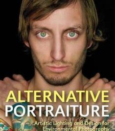 Alternative Portraiture: Artistic Lighting And Design For Environmental Photography PDF