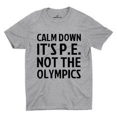 Calm Down It's P.E Not The Olympics Gray Unisex T-shirt | Sarcastic Me