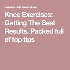 Knee Exercises: Getting The Best Results. Packed full of top tips