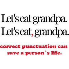 Grandpa agrees. Couple with the panda comma book read aloud.  Have pairs generate other sentences in which changing the punctuation changed the meaning.