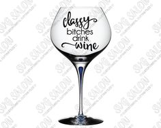 Classy Bitches Drink Wine Custom DIY Vinyl Sign / Glass Decal Cutting File in SVG, EPS, DXF, JPEG, and PNG Glass Mockup