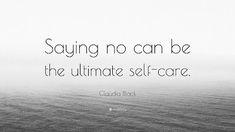 """Claudia Black Quote: """"Saying no can be the ultimate self-care. Quotes For Kids, Family Quotes, Happy Quotes, Best Quotes, Poe Quotes, Claudia Black, Never Give Up Quotes, Appreciation Quotes, Black Quotes"""