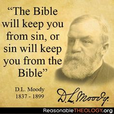 The Bible will keep you from sin, or sin will keep you from the Bible.