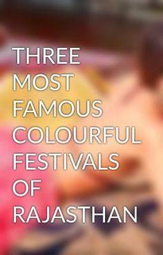 "Read ""THREE MOST FAMOUS COLOURFUL FESTIVALS OF RAJASTHAN"" #wattpad #adventure"
