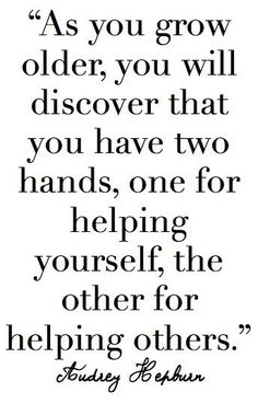 Inspirational Quotes: You have two hands: one for helping yourself and one for helping others. Top Inspirational Quotes Quote Description You have two hands: one for helping yourself and one for helping others. Great Quotes, Quotes To Live By, Me Quotes, Motivational Quotes, Inspirational Quotes, Hand Quotes, The Words, Frases Audrey Hepburn, Aubrey Hepburn