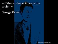 nineteen eighty four george orwell if there hope lies prol It is easy to see why george orwell's last novel ben pimlott: introduction to nineteen eighty-four it lies with them is there hope.