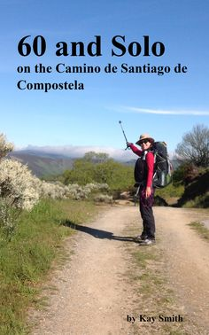 "My first e-book, ""60 and Solo on the Camino de Santiago de Compostela"" is published - woohoo! Available through Amazon for just $8.50"
