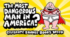 The most dangerous man in America? Captain Underpants wants YOU to celebrate Banned Books Week!