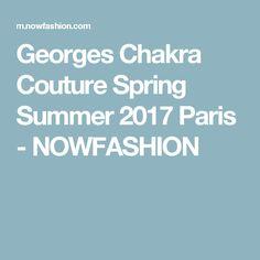 Georges Chakra Couture Spring Summer 2017 Paris - NOWFASHION