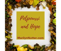 Potpourri and Hope