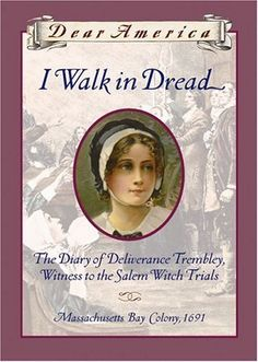 I Walk in Dread: The Diary of Deliverance Trembly, Witness to the Salem Witch Trials, Massachusetts Bay Colony 1691 (Dear America Series) by Lisa Rowe Fraustino Good Books, Books To Read, My Books, Dear America Books, Salem Witch Trials, Joelle, Reading Material, Historical Fiction, Book Series