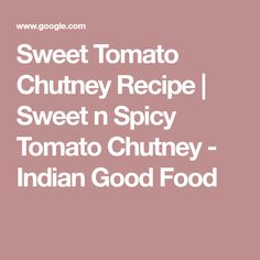 Sweet Tomato Chutney Recipe | Sweet n Spicy Tomato Chutney - Indian Good Food