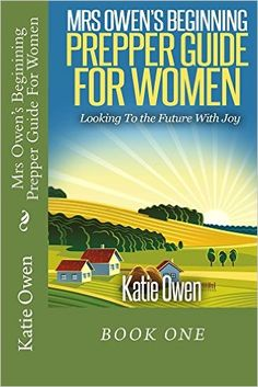 Amazon.com: Mrs Owen's Beginning Prepper Guide For Women: Looking To The Future With Joy (Mrs Owen's Prepper Guides For Women Book 1) eBook: Katie Owen: Kindle Store