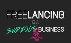 Freelancing is a serious business. #mysidejobs...
