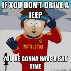 If you don't drive a Jeep. You're gonna have a hard time.