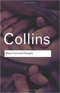 Black Feminist Thought: Knowledge, Consciousness, and the Politics of Empowerment (Routledge Classics): Patricia Hill Collins: 9780415964722: Amazon.com: Books