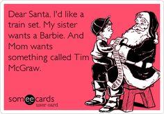 Dear Santa, I'd like a train set. My sister wants a Barbie. And Mom wants something called Tim McGraw.