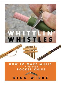 Whittlin' Whistles: How to Make Music with your Pocket Knife. My boys might want to know how.