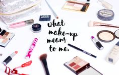 Beauty Chat // What Make-up Means To Me