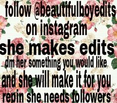 Follow my Instagram @beautifulboyedits and DM me a  edit u would like! Post this on every board help me get follows! Ily guys thx