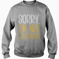 Sorry I M Not Listening 3 Tshirt, Order HERE ==> https://www.sunfrog.com/Holidays/125300913-725018065.html?6789, Please tag & share with your friends who would love it, #christmasgifts #birthdaygifts #superbowl