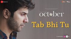 Tab Bhi Tu is the latest Hindi song from the upcoming movie October which is sung by Rahat Fateh Ali Khan.