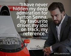 """I have never hidden my deep admiration for Ayrton Senna, my favourite driver, my idol on track, my reference."" Fernando Alonso"