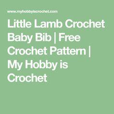 Little Lamb Crochet Baby Bib | Free Crochet Pattern | My Hobby is Crochet