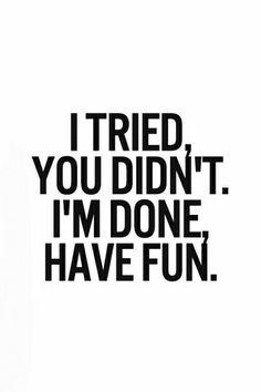 I tried you didn't I'm done have fun