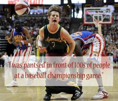 """""""I was 'pants'ed' in front of 100s of #people at a #baseball #championship #game."""" #quote #Friday #13th #unlucky #misfortune #hilarious"""