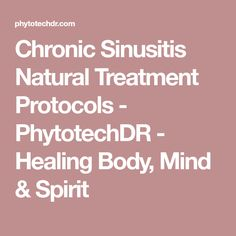 Chronic Sinusitis Natural Treatment Protocols - PhytotechDR - Healing Body, Mind & Spirit Natural Treatments, Mindfulness, Healing, Spirit, Natural Remedies, Consciousness, Natural Home Remedies