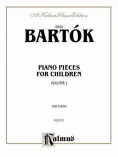 Bela Bartok Piano Pieces for Children: A Kalmus Classic Edition