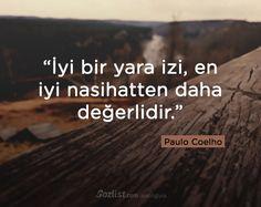 İyi bir yara izi, en iyi nasihatten daha değerlidir. #pualo #coelho #sözleri #anlamlı #şair #kitap