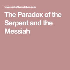 The Paradox of the Serpent and the Messiah