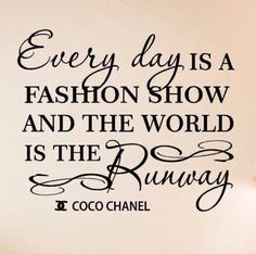 Every day Is A Fashion Show and The World Is The Runway Vinyl wall decal quotes Coco Chanel sayings Mademoiselle Coco Chanel, Coco Chanel Fashion, Coco Chanel Quotes, Thinking Day, It Goes On, Classy And Fabulous, Simply Beautiful, Fashion Quotes, Fashion Advice