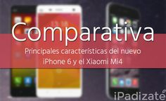 iPhone 6 y Xiaomi Mi4 Frente a Frente en una Comparativa