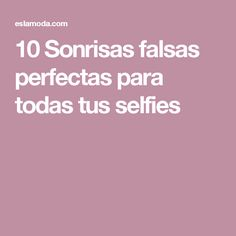 10 Sonrisas falsas perfectas para todas tus selfies