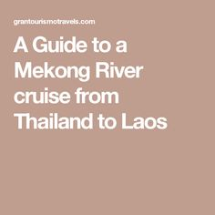 A Guide to a Mekong River cruise from Thailand to Laos