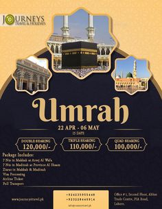 JOURNEYS TRAVEL & HOLIDAYS  UMRAH PACKAGE  Stay: 15 Days   Double Sharing: 1,20,000/- Triple Sharing: 1,10,000/- Quad Sharing: 1,00,000 Package Includes:- 7 nights in Makkah 7 nights in Madinah Ziarat in Makkah and Madinah Airline Ticket Full Transport  Office: 2nd Floor Abbas Trade Center, PIA road, Johar Town. For More Information and Booking. Contact: 0322-8440914 & 042-35955448 #Journeys #Travel & #Holidays #Umrah #Madina #Makkah #Saudia  #Ziaraat #Blessed #Lahore #Pakistan Travel Brochure, Brochure Design, Rollup Banner Design, Layout Design, Web Design, Trade Center, Pakistan Travel, Flyer Design Inspiration, Instagram Design