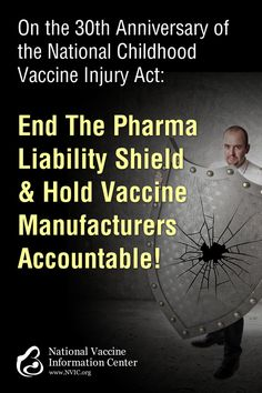 There should be no liability shield for any industry making products that are used by humans, especially products mandated by government for use by everyone. Learn more on NVIC.org during Vaccine Awareness Week 2016!
