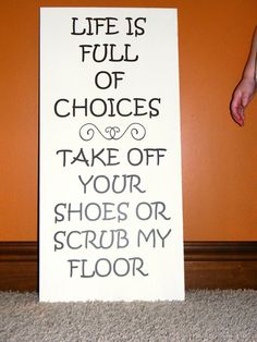 Here you go Dene! Who would have guessed you and Sarah are so much alike - Lol! Take Off Your Shoes Wooden Sign by SignsforHIM on Etsy, $35.00