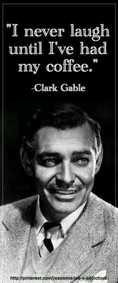 Vintage Coffee Poster   I never laugh until I've had my coffee!   Clark Gable