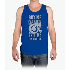Buy me car parts and tell me i'm pretty - Mens Tank Top