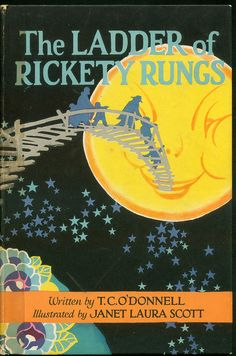 Fantastical Deco Rarely Seen--Ladder of Rickety Rungs--Front Cover--Janet Laura Scott    The Ladder of Rickety Rungs  Written by T. C. O'Donnel  Illustrated by Janet Laura Scott  1920s  Volland Publishing