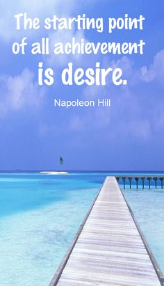 Napoleon Hill Quote - The starting point of all achievement is desire.