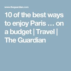 10 of the best ways to enjoy Paris … on a budget | Travel | The Guardian