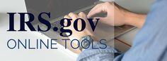 IRS online tools that are free and easy to use. These resources are available 24/7.