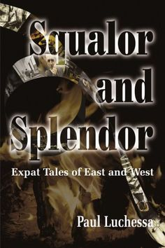 Squalor and Splendor: Expat Tales of East and West by Paul Luchessa, http://www.amazon.com/dp/0595088600/ref=cm_sw_r_pi_dp_HxgAqb1J5X1N1