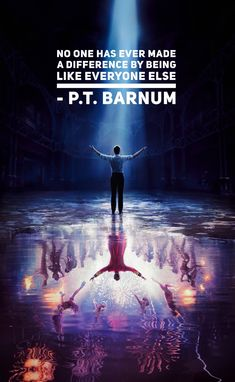 """""""No one has ever made a difference by being like everyone else"""" P.T. BARNUM   The Greatest Showman"""